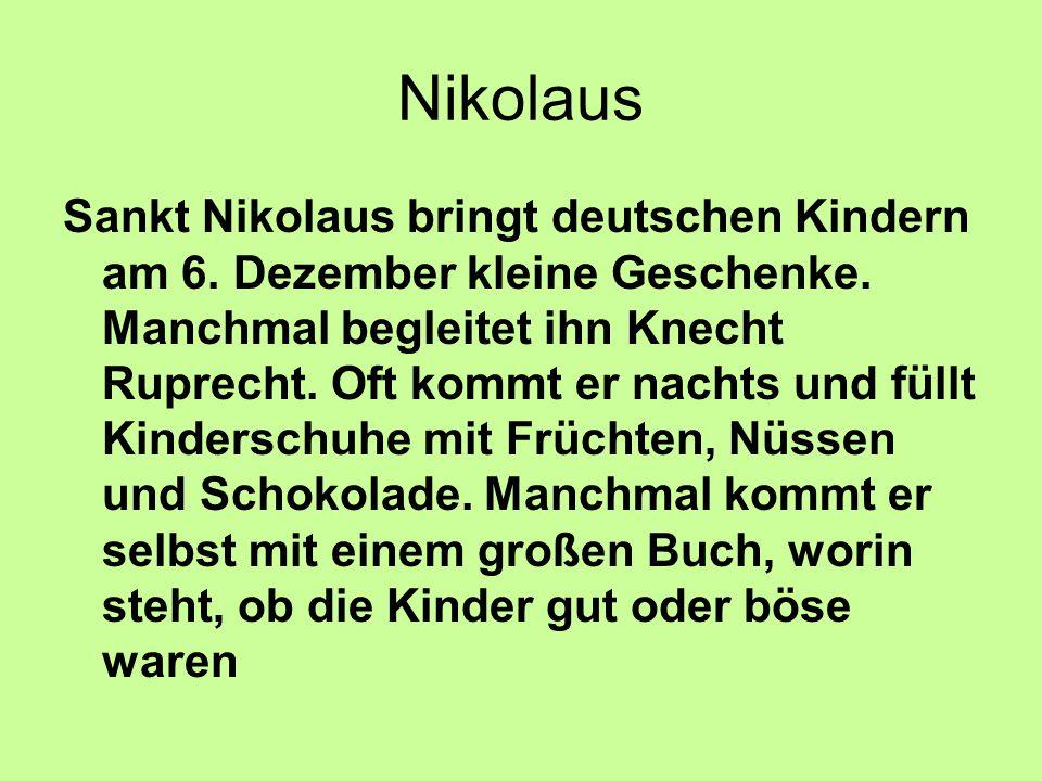 Nikolaus Sankt Nikolaus bringt deutschen Kindern am 6. Dezember kleine Geschenke. Manchmal begleitet ihn Knecht Ruprecht. Oft kommt er nachts und füll