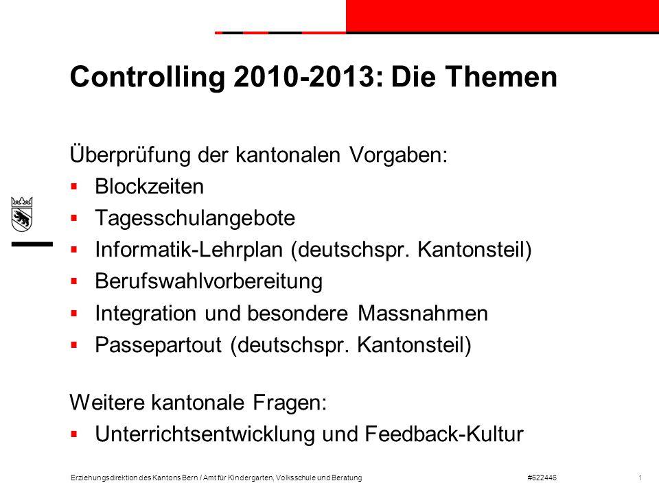 Erziehungsdirektion des Kantons Bern / Amt für Kindergarten, Volksschule und Beratung#622446 Controlling 2010-2013: Die Themen Überprüfung der kantona