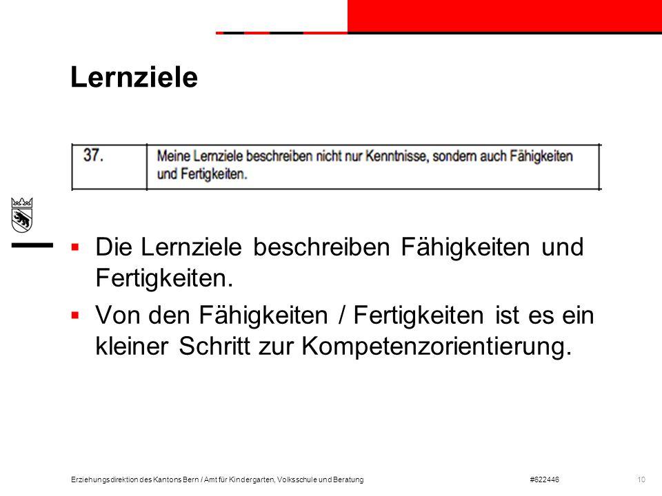 Erziehungsdirektion des Kantons Bern / Amt für Kindergarten, Volksschule und Beratung#622446 Lernziele  Die Lernziele beschreiben Fähigkeiten und Fer