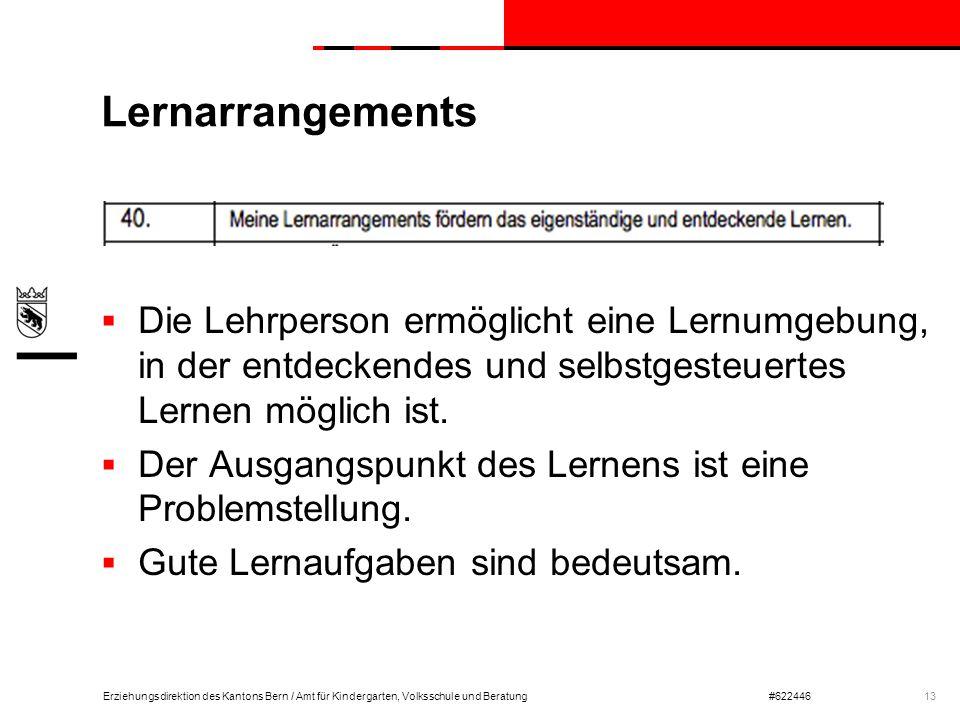 Erziehungsdirektion des Kantons Bern / Amt für Kindergarten, Volksschule und Beratung#622446 Lernarrangements  Die Lehrperson ermöglicht eine Lernumg