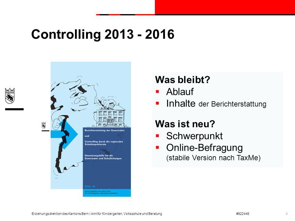 Erziehungsdirektion des Kantons Bern / Amt für Kindergarten, Volksschule und Beratung#622446 Controlling 2013 - 2016 4 Was bleibt?  Ablauf  Inhalte