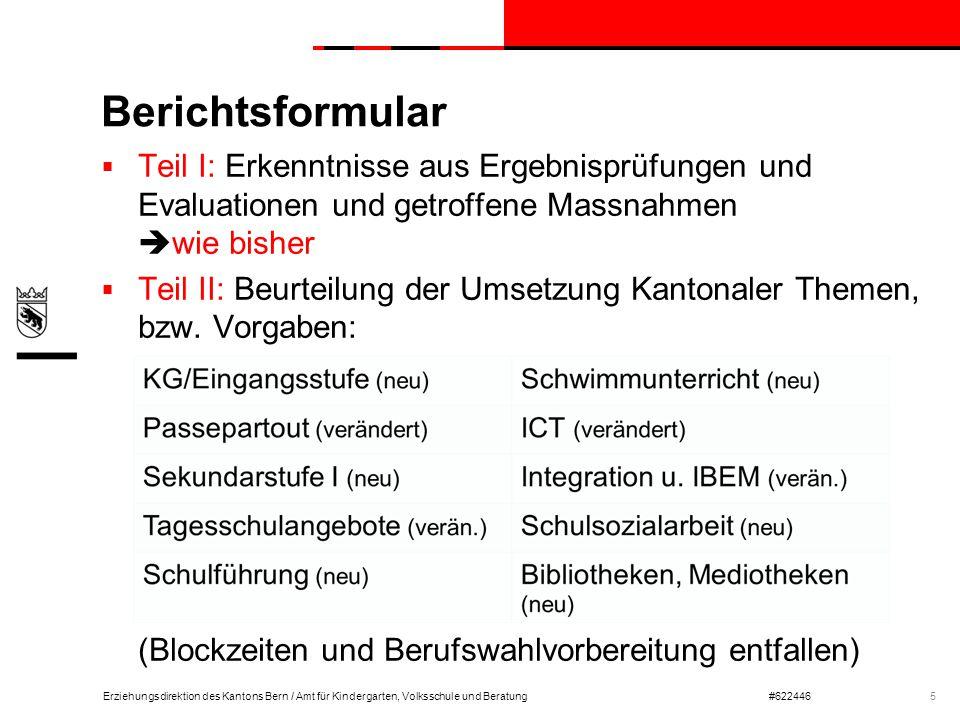 Erziehungsdirektion des Kantons Bern / Amt für Kindergarten, Volksschule und Beratung#622446 Berichtsformular  Teil I: Erkenntnisse aus Ergebnisprüfu