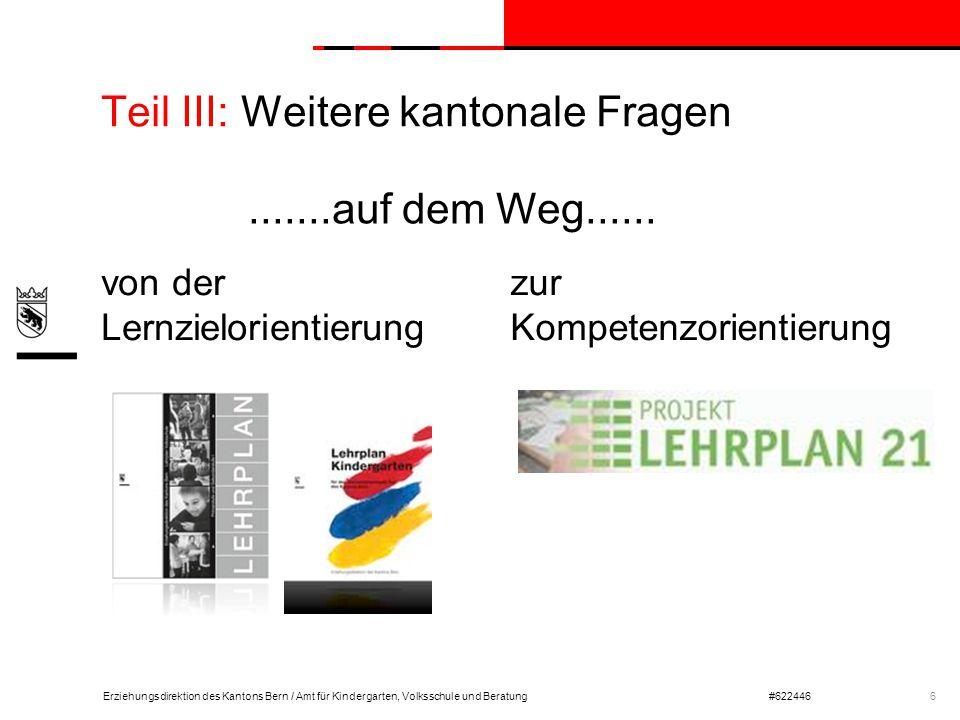 Erziehungsdirektion des Kantons Bern / Amt für Kindergarten, Volksschule und Beratung#622446 Teil III: Weitere kantonale Fragen von der Lernzielorient
