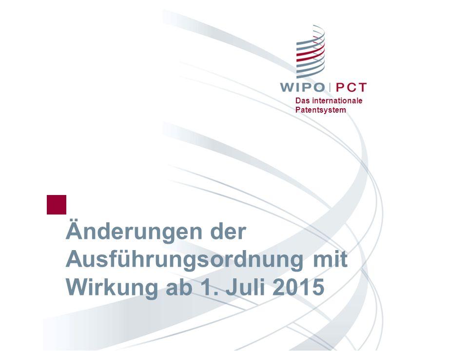Das internationale Patentsystem Änderungen der Ausführungsordnung mit Wirkung ab 1. Juli 2015