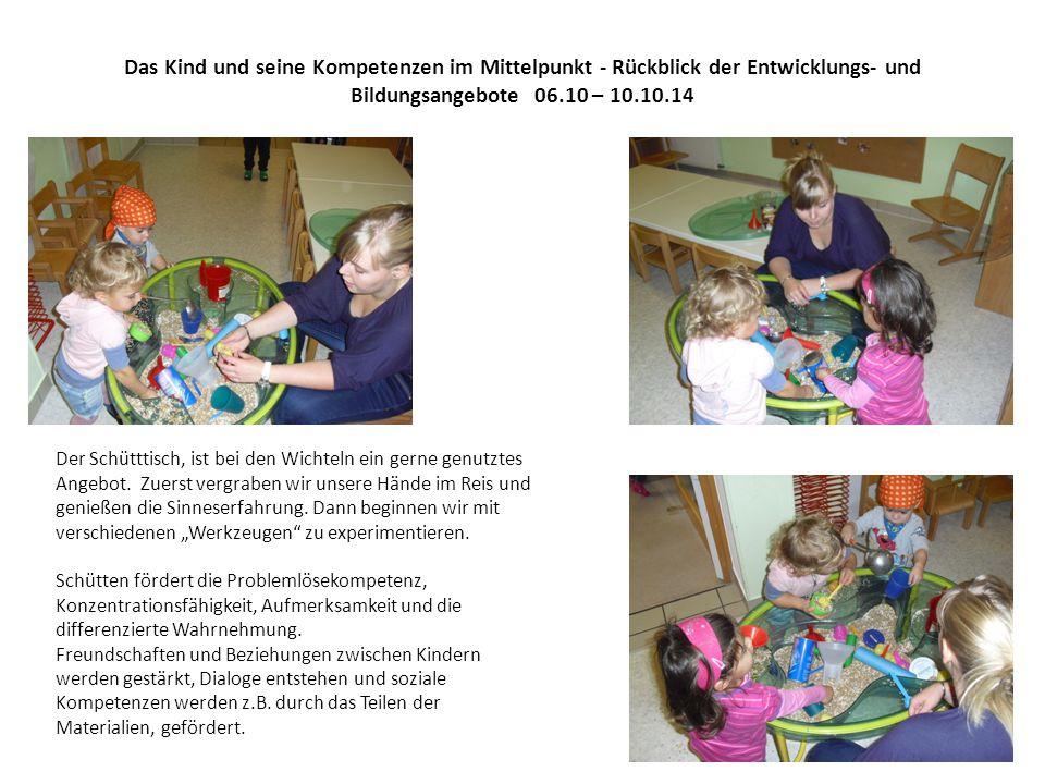 Das Kind und seine Kompetenzen im Mittelpunkt - Rückblick der Entwicklungs- und Bildungsangebote 06.10 – 10.10.14 Der Schütttisch, ist bei den Wichteln ein gerne genutztes Angebot.