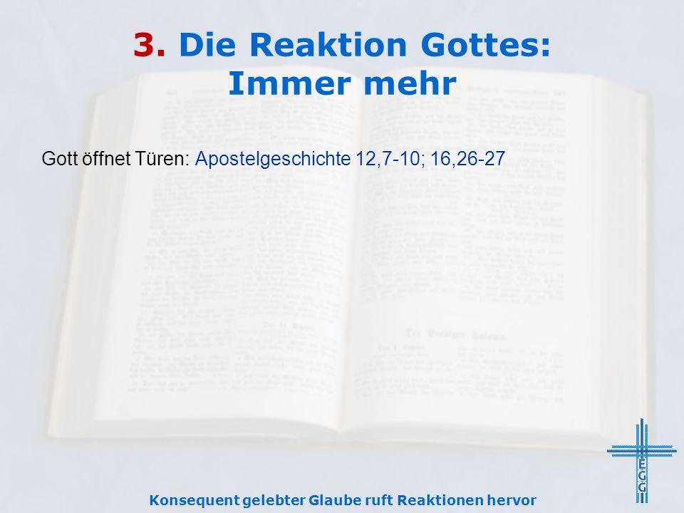 3. Die Reaktion Gottes: Immer mehr Gott öffnet Türen: Apostelgeschichte 12,7-10; 16,26-27 Konsequent gelebter Glaube ruft Reaktionen hervor