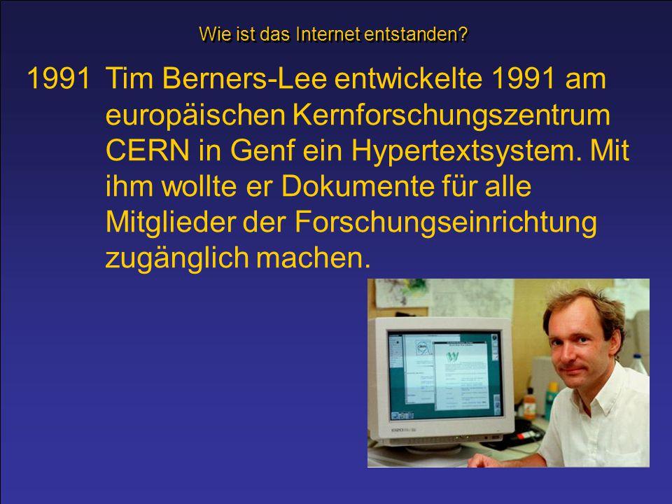 1991 Tim Berners-Lee entwickelte 1991 am europäischen Kernforschungszentrum CERN in Genf ein Hypertextsystem. Mit ihm wollte er Dokumente für alle Mit