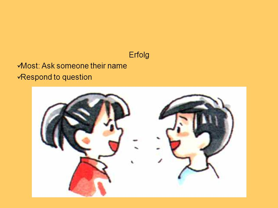 Erfolg Most: Ask someone their name Respond to question