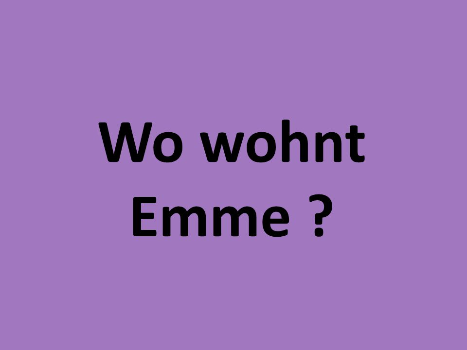 Wo wohnt Emme ?