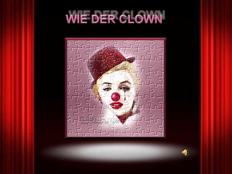 Ich bin, wie ein Clown im Rampenlicht, meine Tränen sieht man nicht.