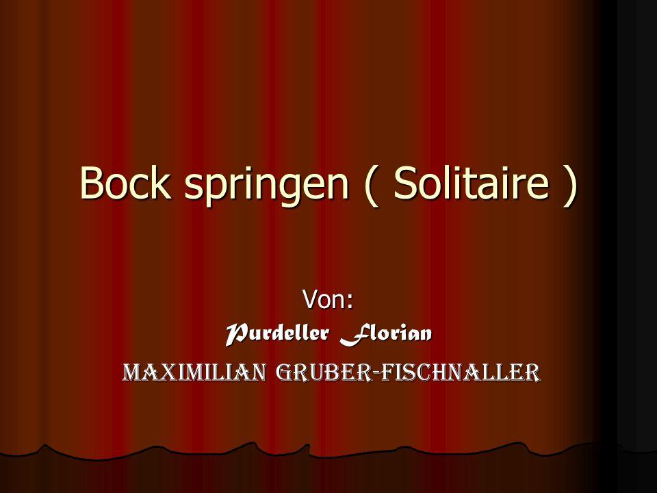 Bock springen ( Solitaire ) Von: Purdeller Florian Maximilian Gruber-Fischnaller Maximilian Gruber-Fischnaller