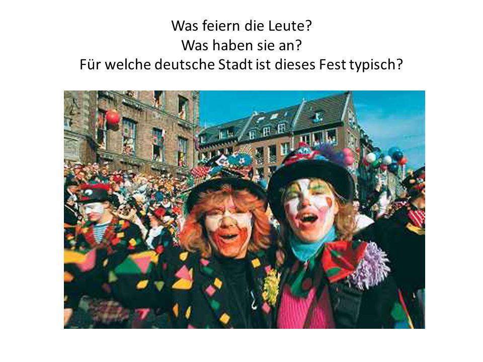 Was feiern die Leute Was haben sie an Für welche deutsche Stadt ist dieses Fest typisch