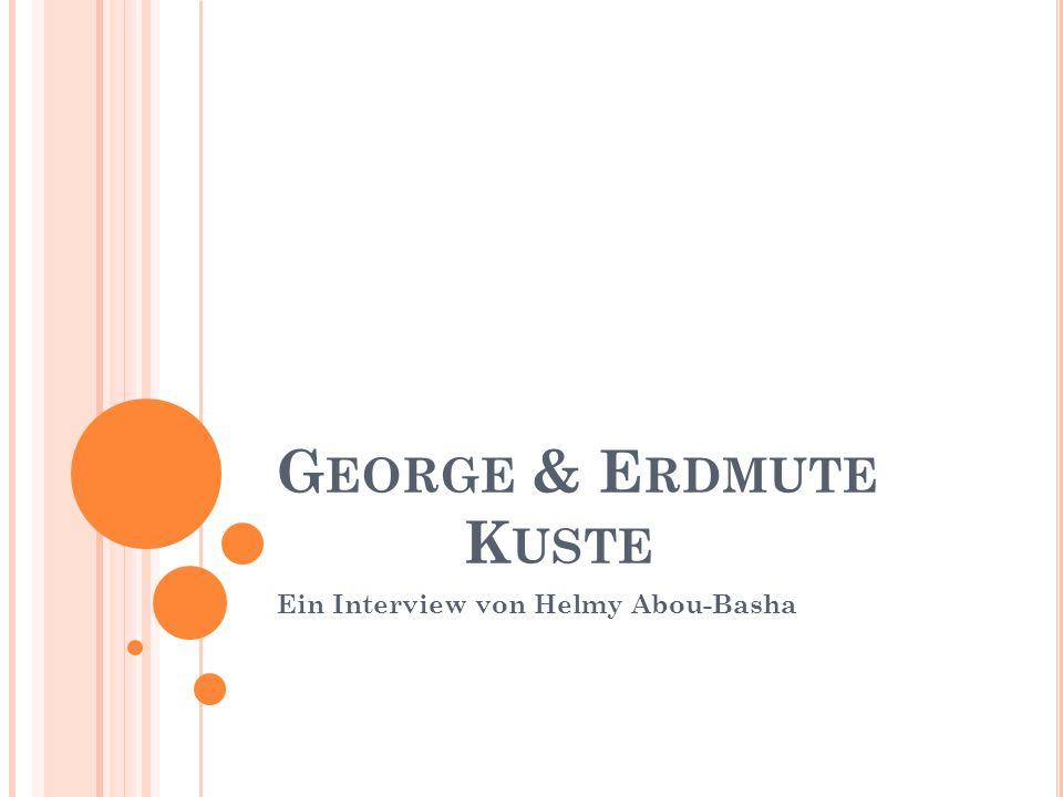 G EORGE & E RDMUTE K USTE Ein Interview von Helmy Abou-Basha