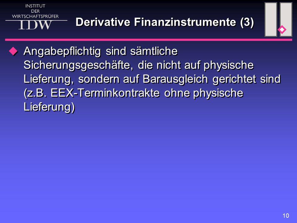 10 Derivative Finanzinstrumente (3)  Angabepflichtig sind sämtliche Sicherungsgeschäfte, die nicht auf physische Lieferung, sondern auf Barausgleich gerichtet sind (z.B.