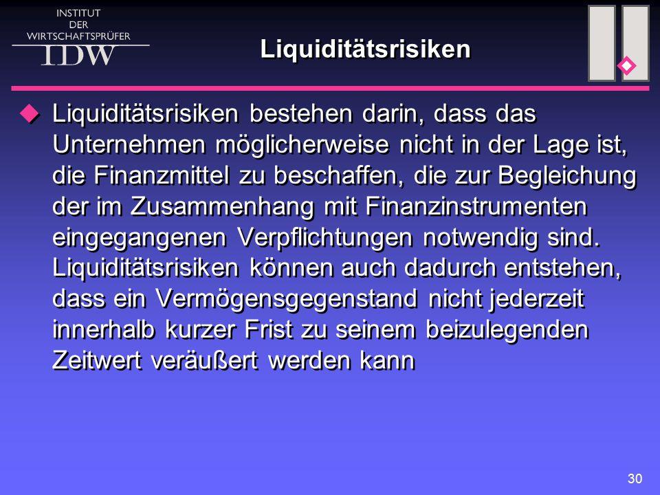 30 Liquiditätsrisiken  Liquiditätsrisiken bestehen darin, dass das Unternehmen möglicherweise nicht in der Lage ist, die Finanzmittel zu beschaffen, die zur Begleichung der im Zusammenhang mit Finanzinstrumenten eingegangenen Verpflichtungen notwendig sind.