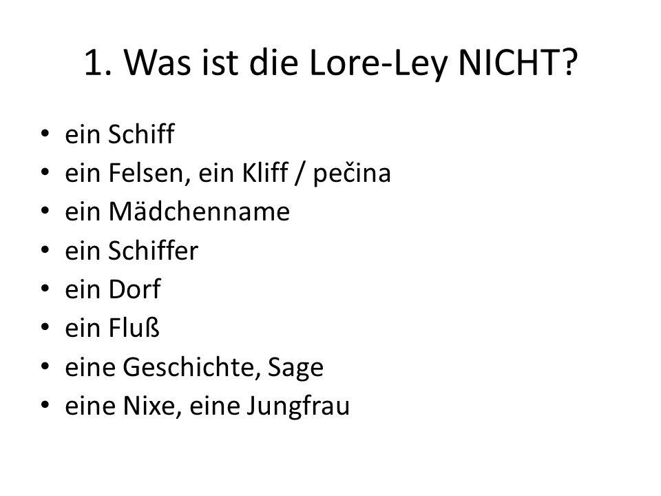 1. Was ist die Lore-Ley NICHT.