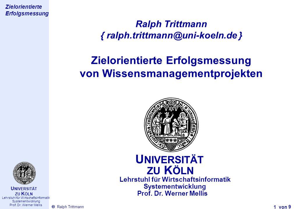 Thema des Vortrags 1 von Ralph Trittmann  Lehrstuhl für Wirtschaftsinformatik Systementwicklung Prof. Dr. Werner Mellis U NIVERSITÄT ZU K ÖLN Zielori