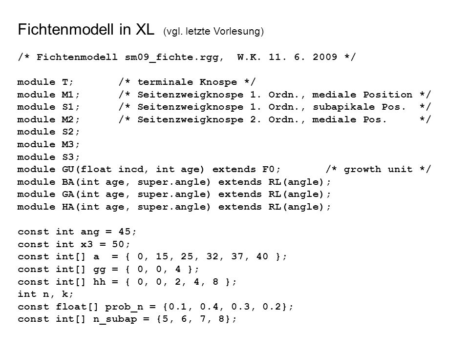 protected void init() [ Axiom ==> P(2) D(1) L(100) T; ] public void grow() [ x:T ==> Nl(80*TurtleState.length(x)) GU(2.2, 0) RH(random(0, 360)) { k = 0; } for ((1:3)) /* 3 mediale Seitenäste 1.