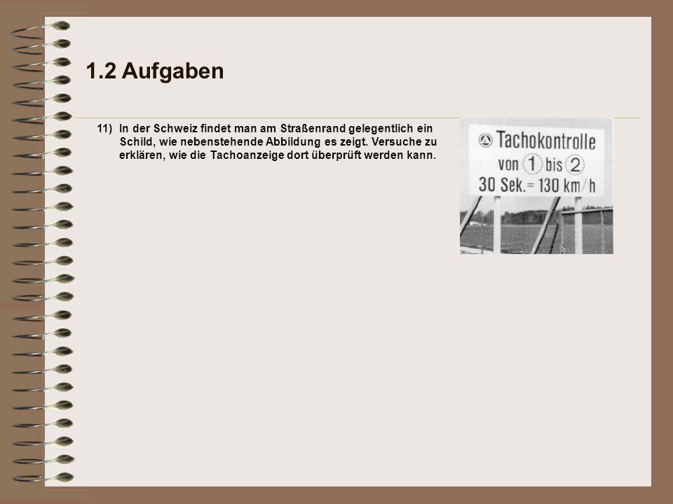 1.2 Aufgaben 11)In der Schweiz findet man am Straßenrand gelegentlich ein Schild, wie nebenstehende Abbildung es zeigt. Versuche zu erklären, wie die