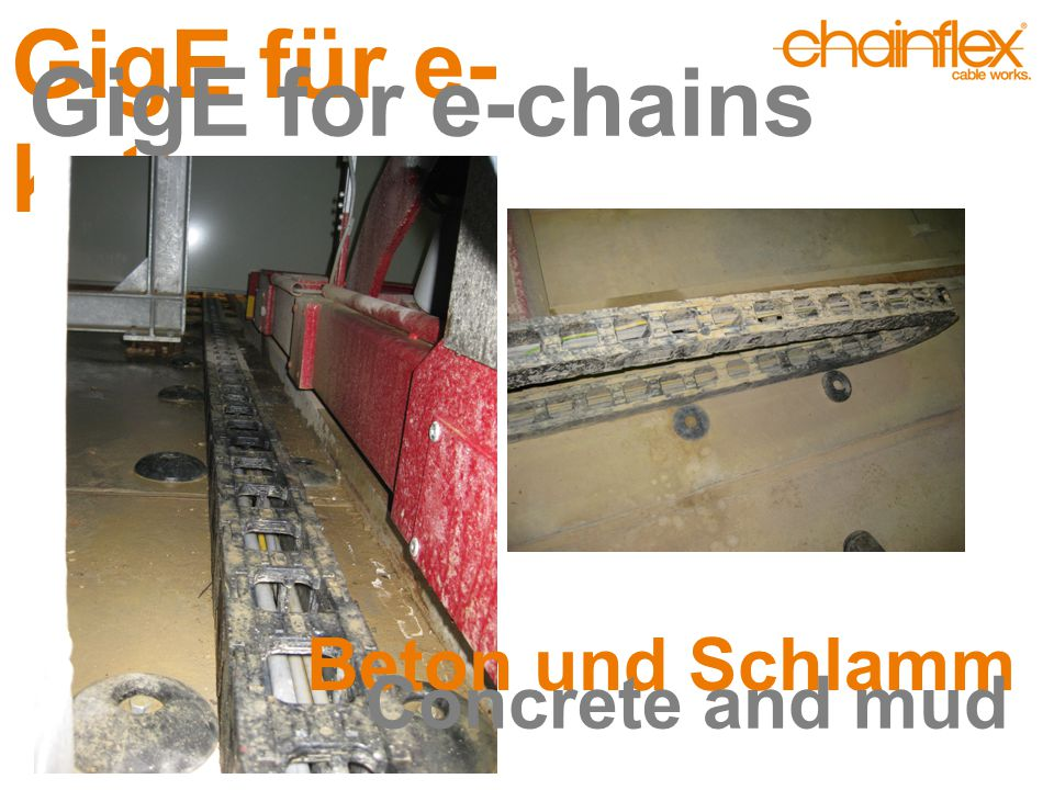 GigE für e- ketten GigE for e-chains Beton und Schlamm Concrete and mud