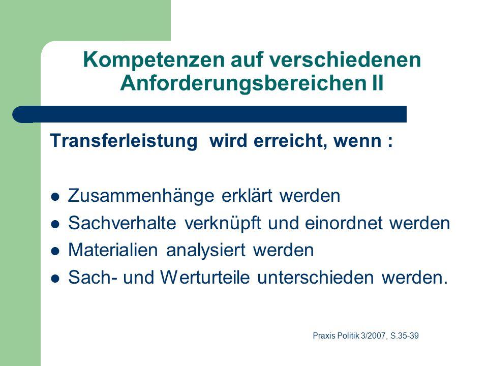 Kompetenzen auf verschiedenen Anforderungsbereichen II Transferleistung wird erreicht, wenn : Zusammenhänge erklärt werden Sachverhalte verknüpft und