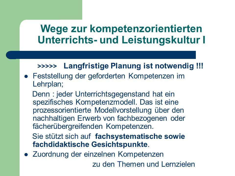 Wege zur kompetenzorientierten Unterrichts- und Leistungskultur I >>>>> Langfristige Planung ist notwendig !!! Feststellung der geforderten Kompetenze
