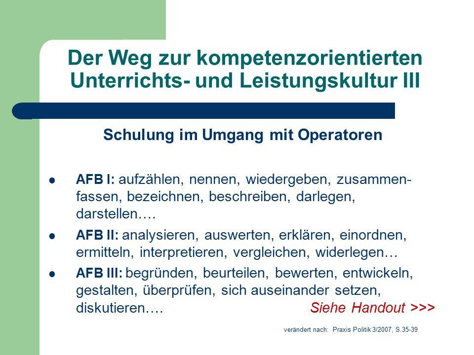 Der Weg zur kompetenzorientierten Unterrichts- und Leistungskultur III Schulung im Umgang mit Operatoren AFB I: aufzählen, nennen, wiedergeben, zusamm