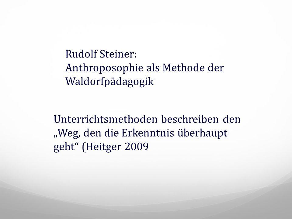 """Rudolf Steiner: Anthroposophie als Methode der Waldorfpädagogik Unterrichtsmethoden beschreiben den """"Weg, den die Erkenntnis überhaupt geht"""" (Heitger"""