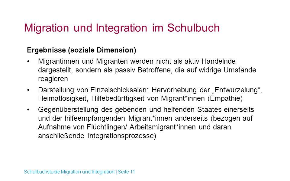Migration und Integration im Schulbuch Schulbuchstudie Migration und Integration | Seite 11 Ergebnisse (soziale Dimension) Migrantinnen und Migranten