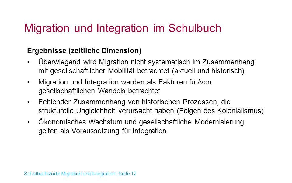 Migration und Integration im Schulbuch Schulbuchstudie Migration und Integration | Seite 12 Ergebnisse (zeitliche Dimension) Überwiegend wird Migratio