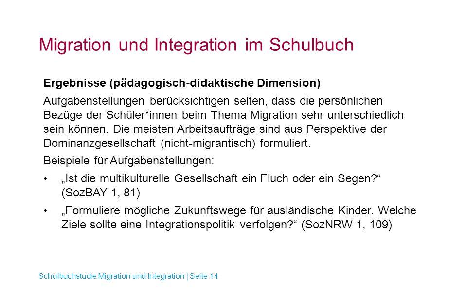 Migration und Integration im Schulbuch Schulbuchstudie Migration und Integration | Seite 14 Ergebnisse (pädagogisch-didaktische Dimension) Aufgabenste