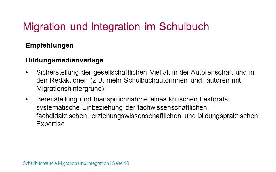 Migration und Integration im Schulbuch Schulbuchstudie Migration und Integration | Seite 18 Empfehlungen Bildungsmedienverlage Sicherstellung der gese
