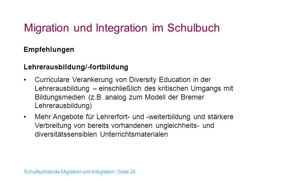 Migration und Integration im Schulbuch Schulbuchstudie Migration und Integration | Seite 20 Empfehlungen Lehrerausbildung/-fortbildung Curriculare Ver