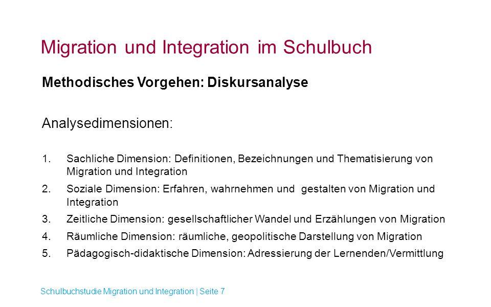 Migration und Integration im Schulbuch Schulbuchstudie Migration und Integration | Seite 7 Methodisches Vorgehen: Diskursanalyse Analysedimensionen: 1