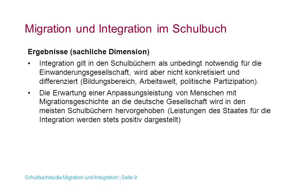 Migration und Integration im Schulbuch Schulbuchstudie Migration und Integration | Seite 9 Ergebnisse (sachliche Dimension) Integration gilt in den Sc
