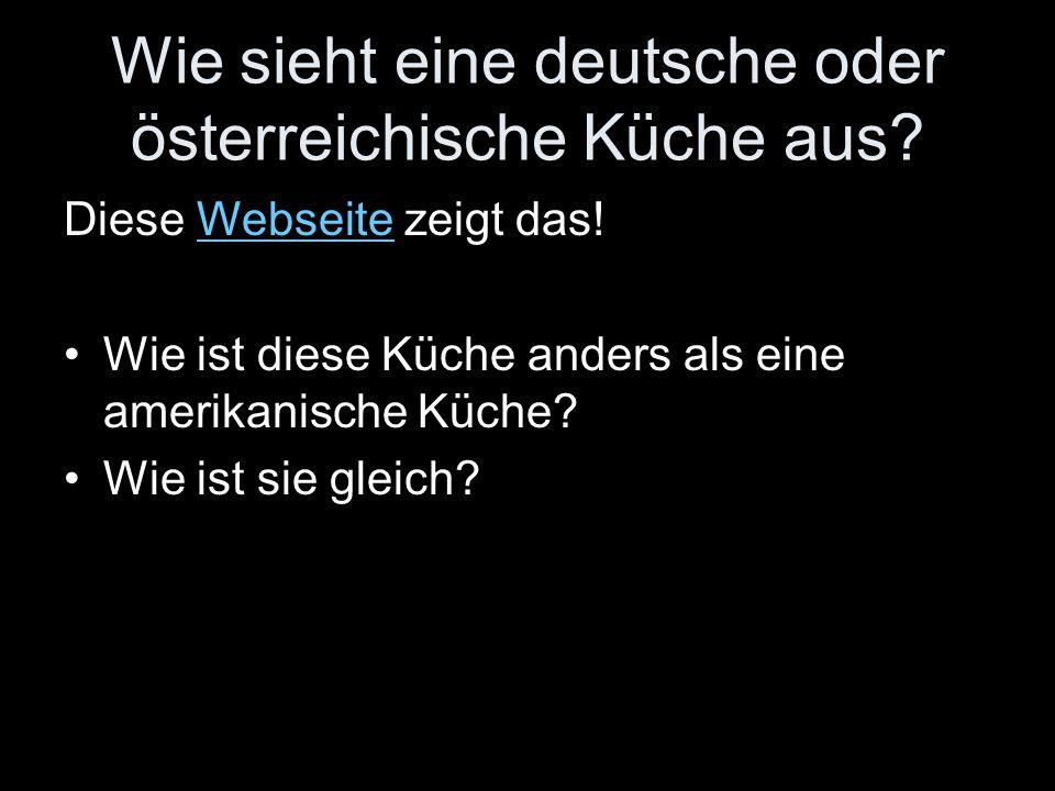 Wie sieht eine deutsche oder österreichische Küche aus? Diese Webseite zeigt das!Webseite Wie ist diese Küche anders als eine amerikanische Küche? Wie