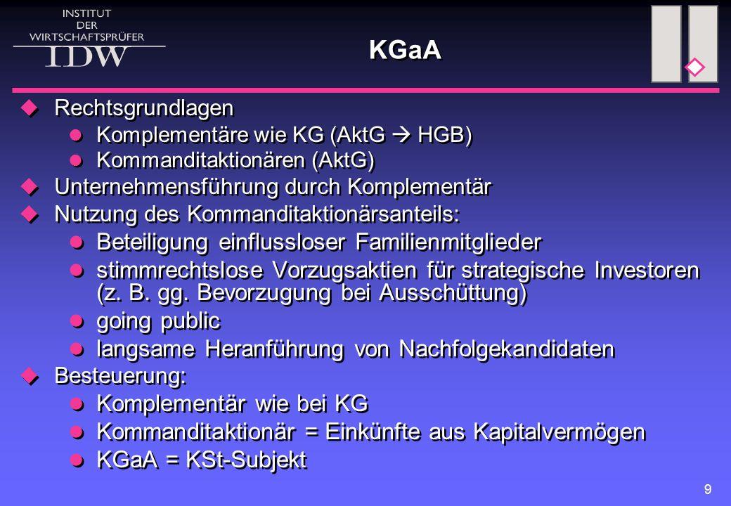 9 KGaA  Rechtsgrundlagen Komplementäre wie KG (AktG  HGB) Kommanditaktionären (AktG)  Unternehmensführung durch Komplementär  Nutzung des Kommandi
