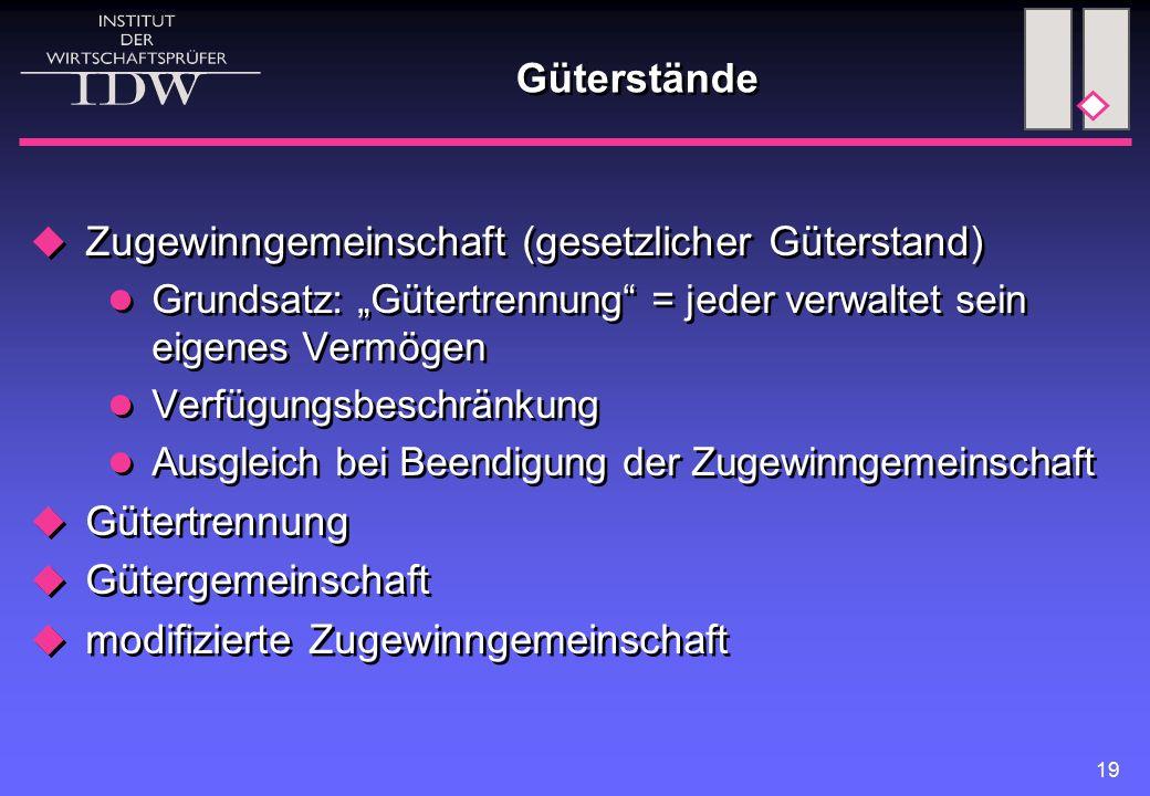 """19 Güterstände  Zugewinngemeinschaft (gesetzlicher Güterstand) Grundsatz: """"Gütertrennung"""" = jeder verwaltet sein eigenes Vermögen Verfügungsbeschränk"""