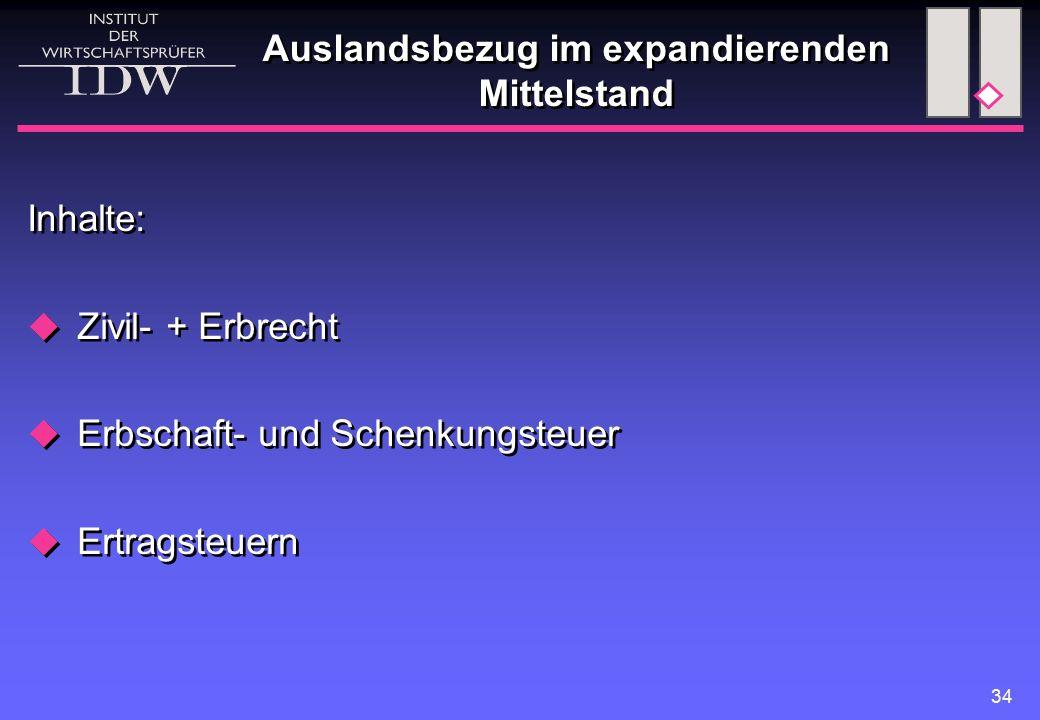 34 Auslandsbezug im expandierenden Mittelstand Inhalte:  Zivil- + Erbrecht  Erbschaft- und Schenkungsteuer  Ertragsteuern Inhalte:  Zivil- + Erbre