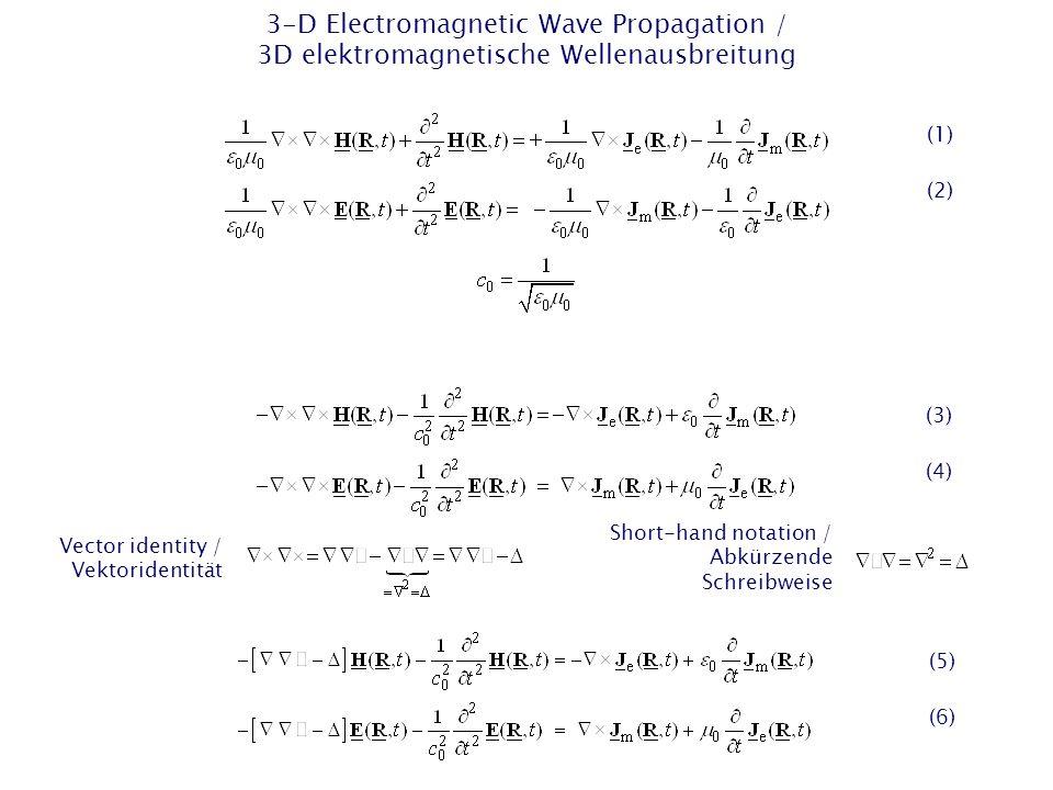 3-D Electromagnetic Wave Propagation / 3D elektromagnetische Wellenausbreitung Vector identity / Vektoridentität Short-hand notation / Abkürzende Schreibweise (1) (2) (3) (4) (5) (6)