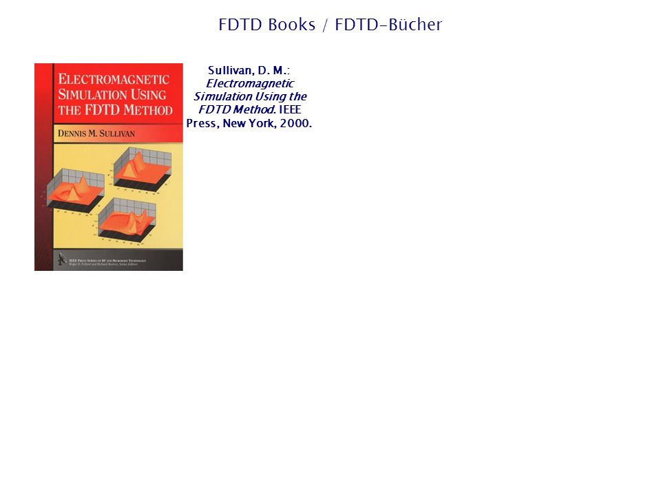 FDTD Books / FDTD-Bücher Sullivan, D. M.: Electromagnetic Simulation Using the FDTD Method.