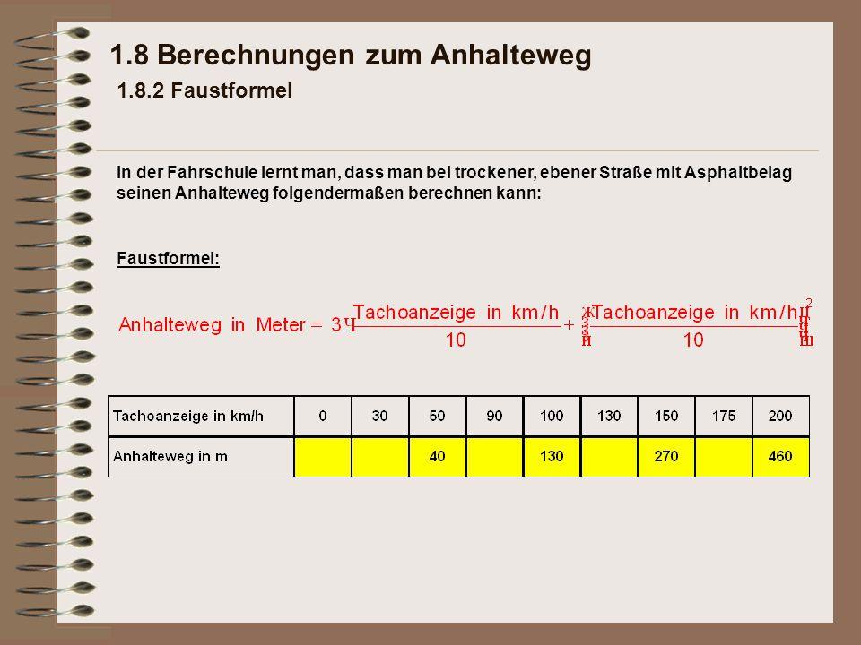 1.8 Berechnungen zum Anhalteweg 1.8.2 Faustformel Faustformel: In der Fahrschule lernt man, dass man bei trockener, ebener Straße mit Asphaltbelag sei