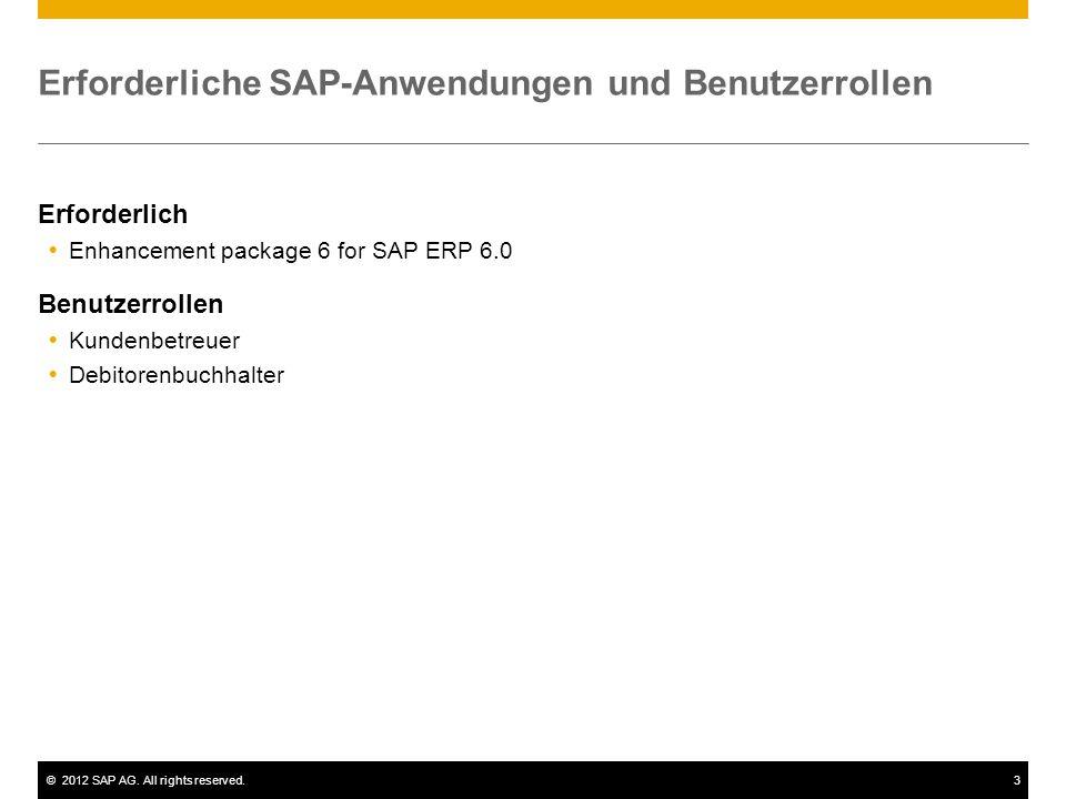 ©2012 SAP AG. All rights reserved.3 Erforderliche SAP-Anwendungen und Benutzerrollen Erforderlich  Enhancement package 6 for SAP ERP 6.0 Benutzerroll