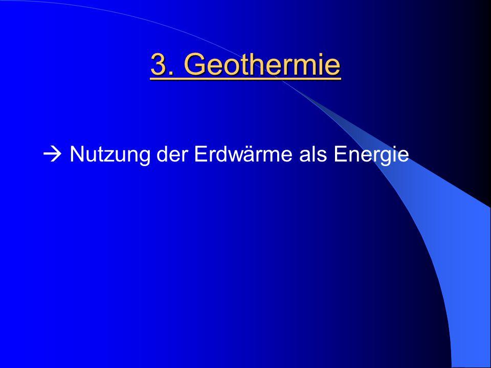 3. Geothermie  Nutzung der Erdwärme als Energie