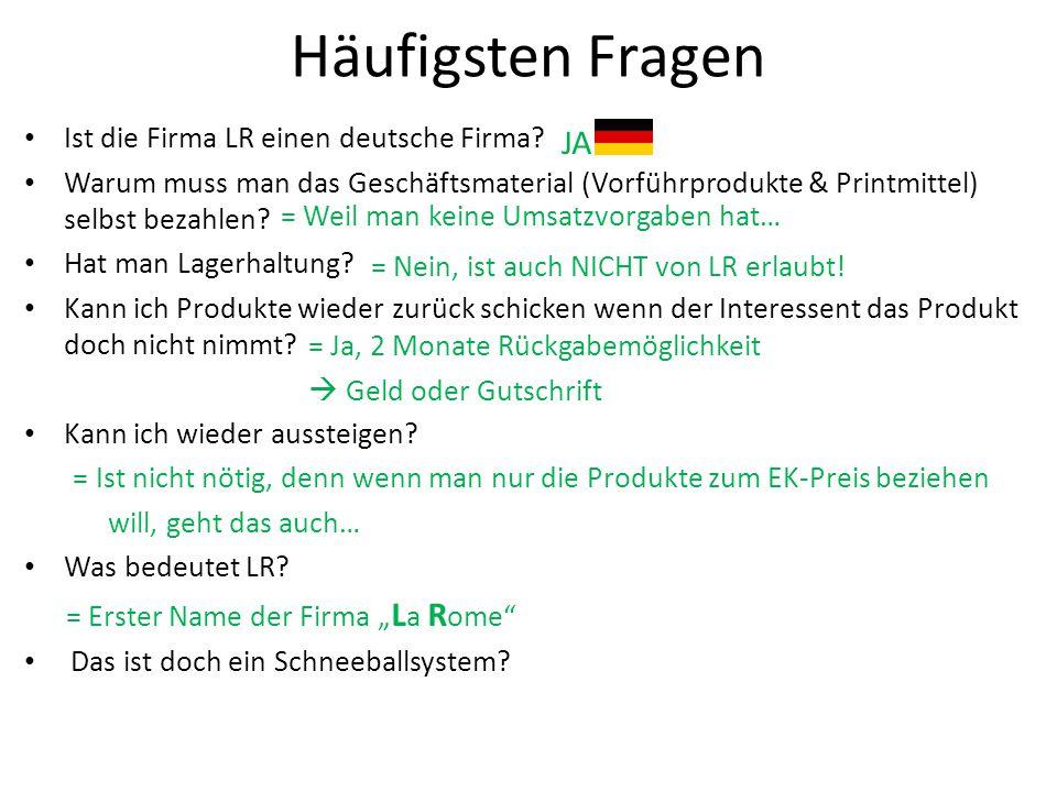 Häufigsten Fragen Ist die Firma LR einen deutsche Firma? Warum muss man das Geschäftsmaterial (Vorführprodukte & Printmittel) selbst bezahlen? Hat man