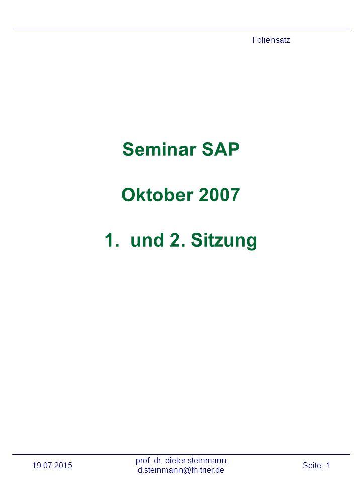 19.07.2015 prof.dr. dieter steinmann d.steinmann@fh-trier.de Seite: 1 Seminar SAP Oktober 2007 1.