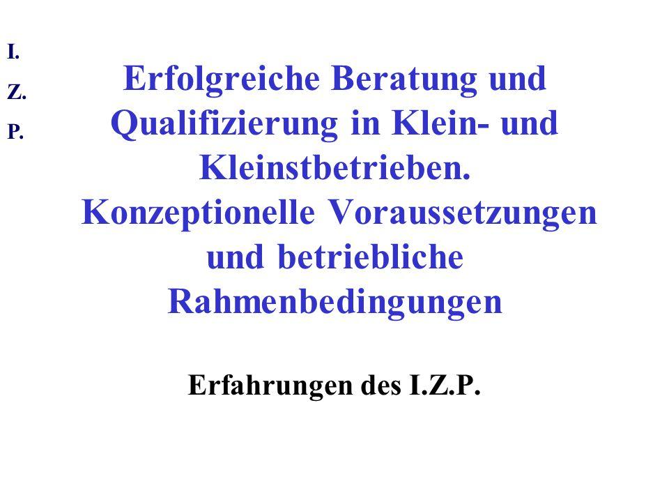 I. Z. P. Erfolgreiche Beratung und Qualifizierung in Klein- und Kleinstbetrieben.