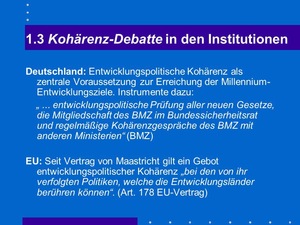 """1.4 Kohärenz-Debatte in den Institutionen Globale Ebene: """"Zur Verwirklichung der international vereinbarten Entwicklungsziele, namentlich der in der Millenniums- Erklärung enthaltenen Ziele, bedarf es einer neuen Partnerschaft zwischen den entwickelten Ländern und den Entwicklungsländern."""