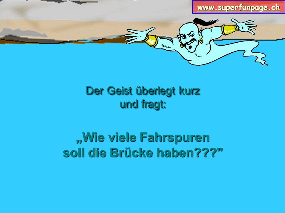 """www.superfunpage.ch """"Wie viele Fahrspuren soll die Brücke haben??? Der Geist überlegt kurz und fragt:"""