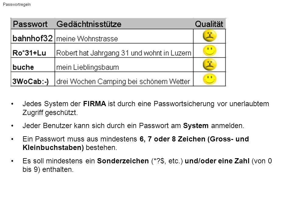 Passwortregeln Jedes System der FIRMA ist durch eine Passwortsicherung vor unerlaubtem Zugriff geschützt. Jeder Benutzer kann sich durch ein Passwort